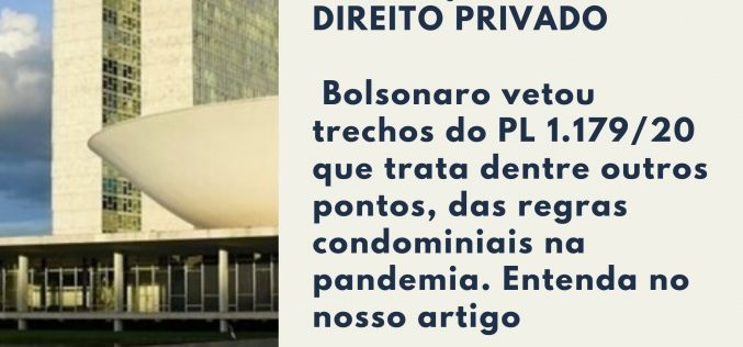 Regras condominiais: Bolsonaro  veta artigos do PL (nº 1179/20) que aumentam os poderes dos síndicos nas restrições a áreas comuns e privadas de condomínios